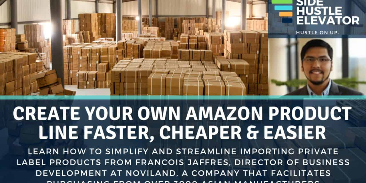 Create Your Own Amazon Product Line Faster, Cheaper & Easier with Francois Jaffres of Noviland